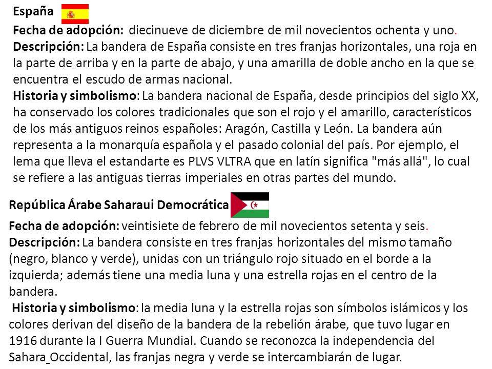 Fecha de adopción: diecinueve de diciembre de mil novecientos ochenta y uno. Descripción: La bandera de España consiste en tres franjas horizontales,