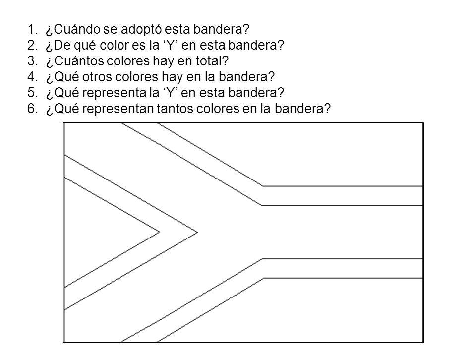 1.La bandera se adoptó en……..2. La Y es de color……… 3.Hay….colores en total.