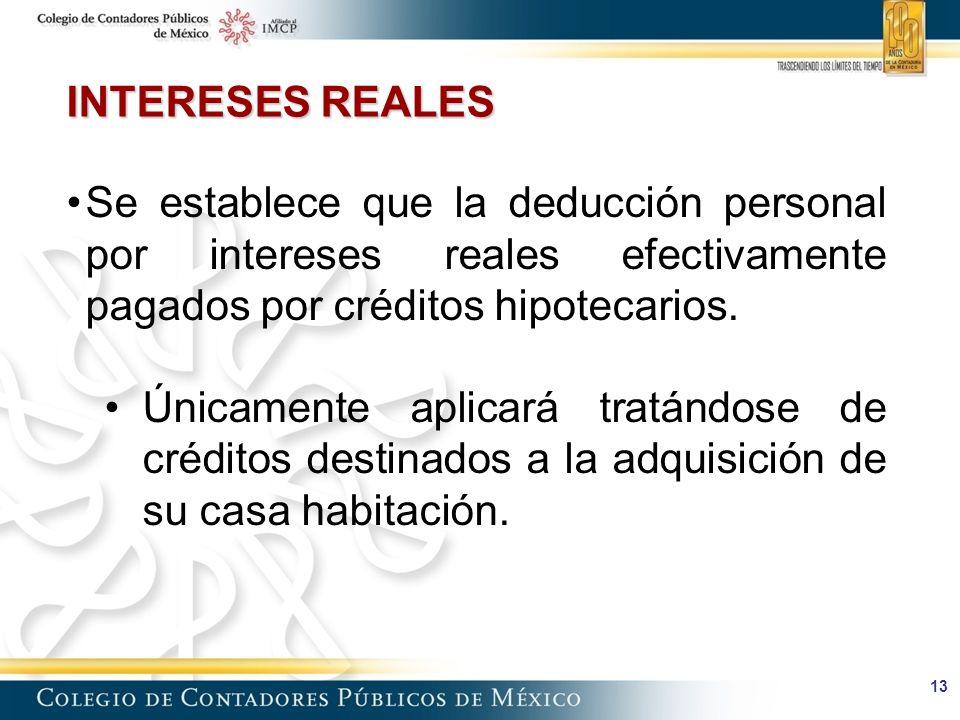 13 Se establece que la deducción personal por intereses reales efectivamente pagados por créditos hipotecarios.