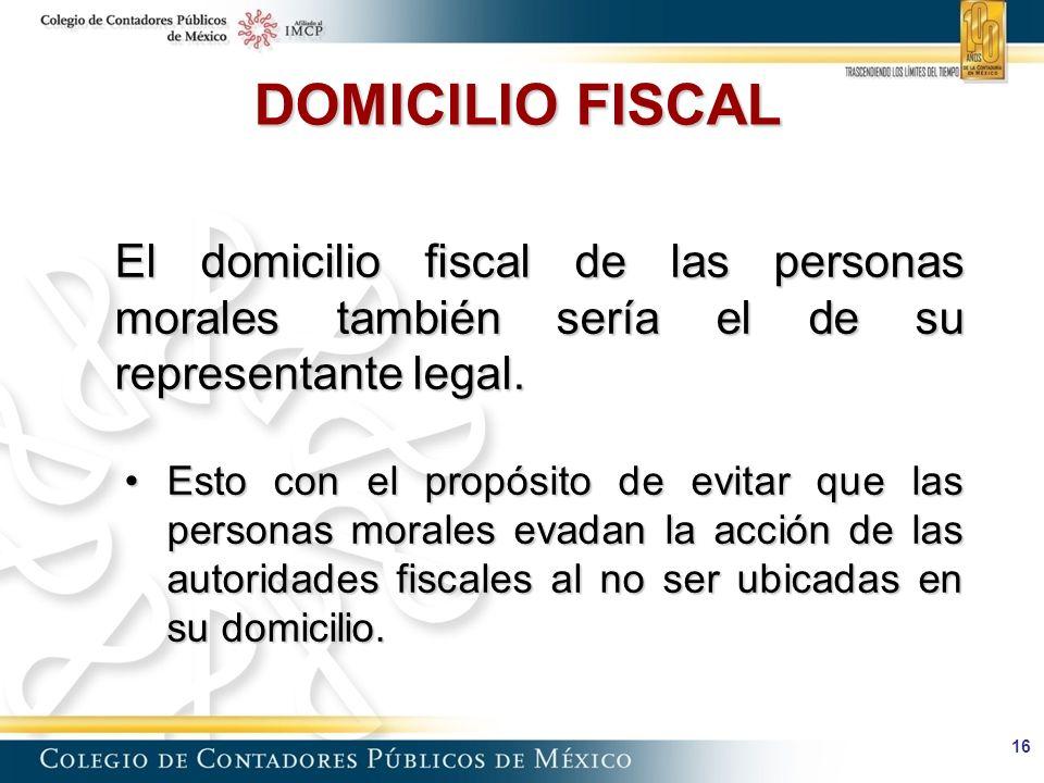 16 El domicilio fiscal de las personas morales también sería el de su representante legal.