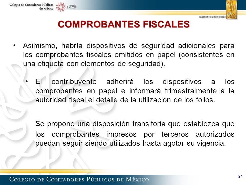 21 COMPROBANTES FISCALES Asimismo, habría dispositivos de seguridad adicionales para los comprobantes fiscales emitidos en papel (consistentes en una etiqueta con elementos de seguridad).