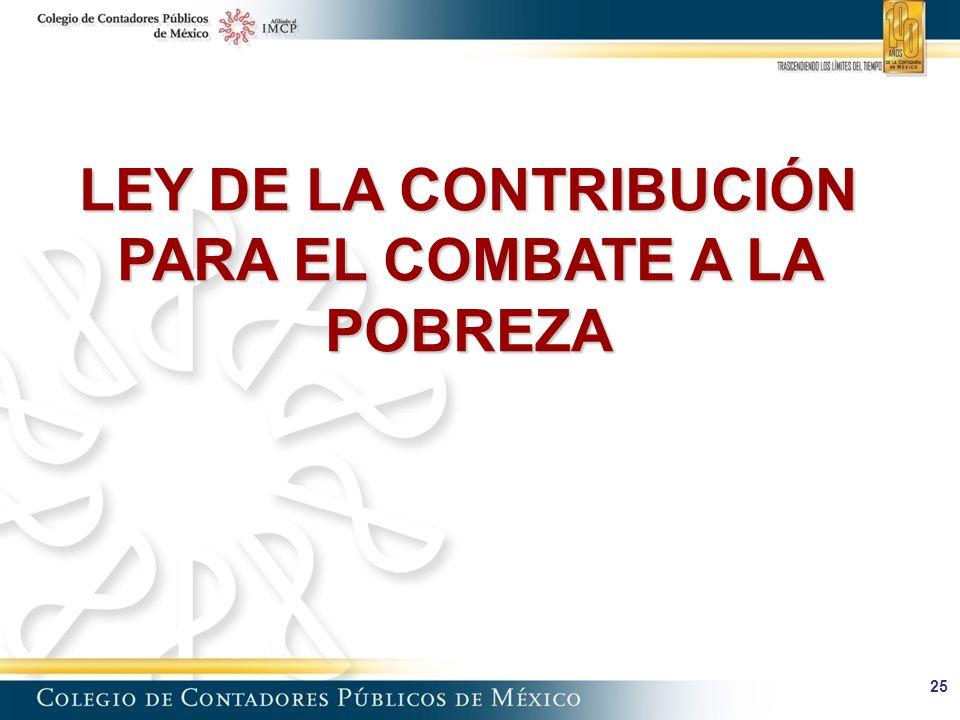 25 LEY DE LA CONTRIBUCIÓN PARA EL COMBATE A LA POBREZA