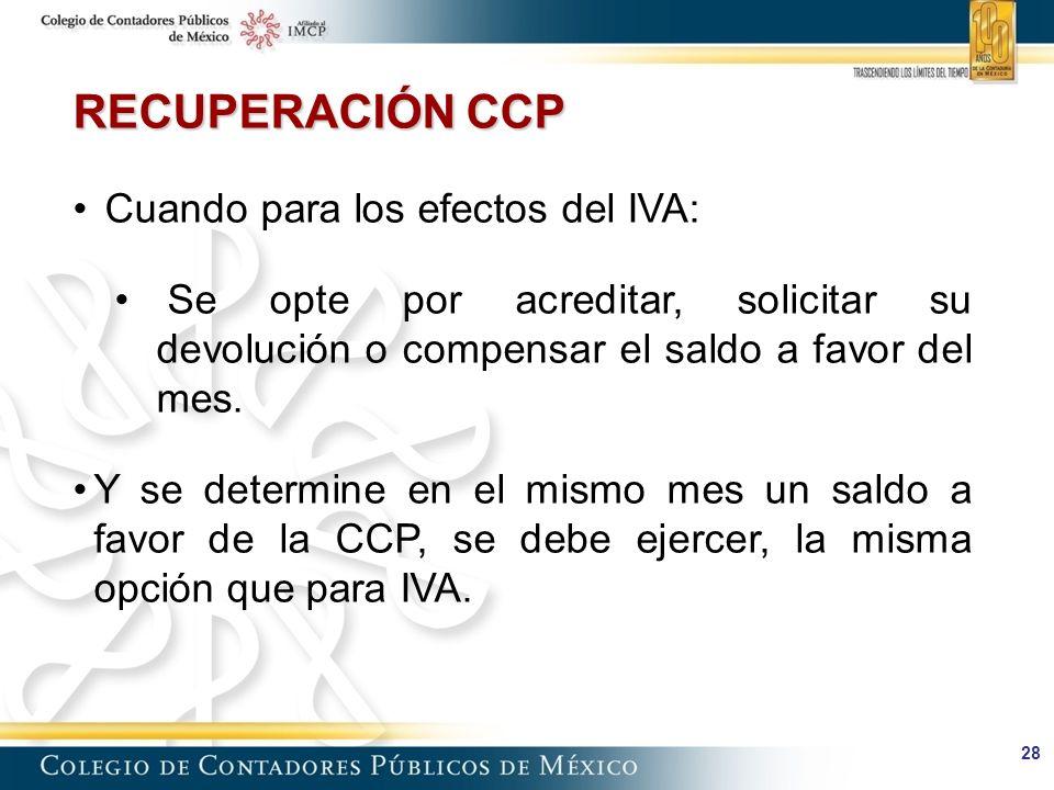 28 RECUPERACIÓN CCP Cuando para los efectos del IVA: Se opte por acreditar, solicitar su devolución o compensar el saldo a favor del mes.