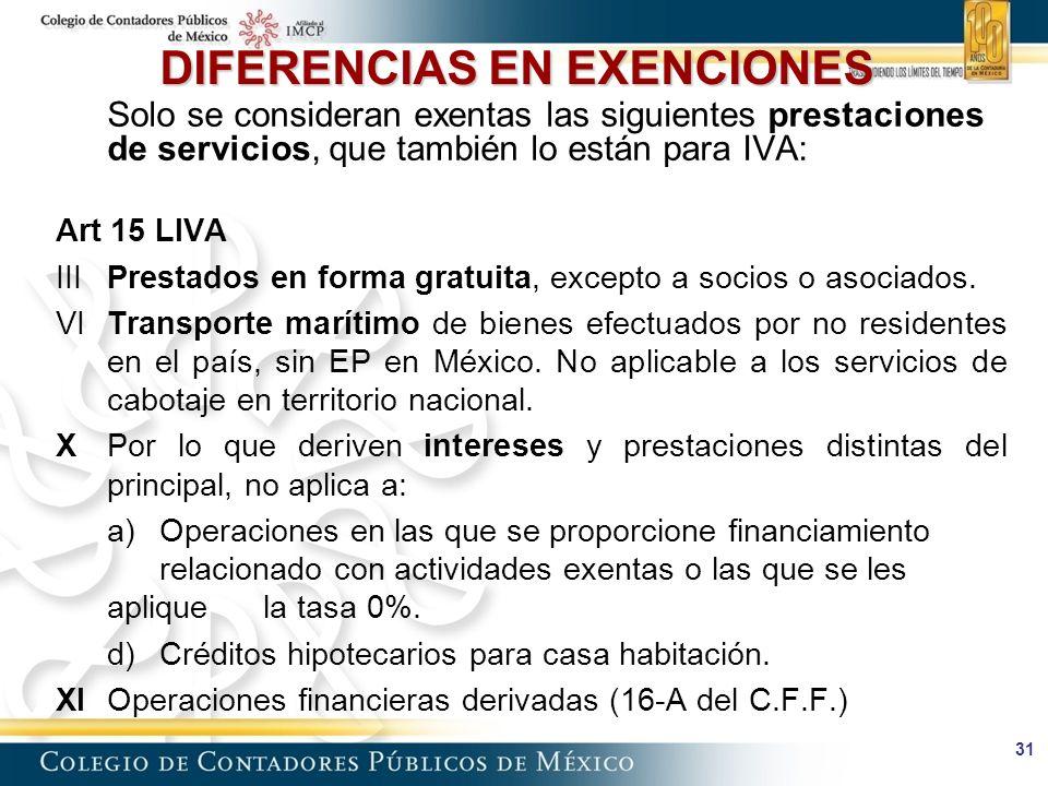 31 DIFERENCIAS EN EXENCIONES Solo se consideran exentas las siguientes prestaciones de servicios, que también lo están para IVA: Art 15 LIVA III Prestados en forma gratuita, excepto a socios o asociados.