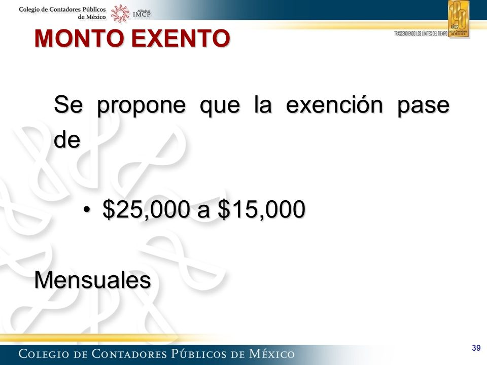39 MONTO EXENTO Se propone que la exención pase de $25,000 a $15,000$25,000 a $15,000Mensuales