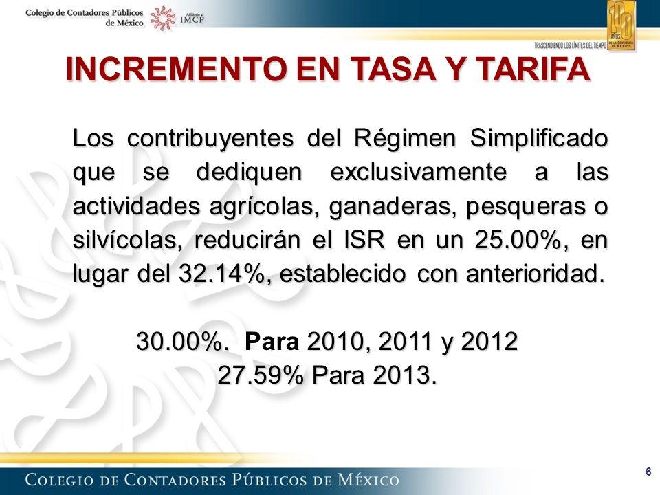 6 Los contribuyentes del Régimen Simplificado que se dediquen exclusivamente a las actividades agrícolas, ganaderas, pesqueras o silvícolas, reducirán el ISR en un 25.00%, en lugar del 32.14%, establecido con anterioridad.