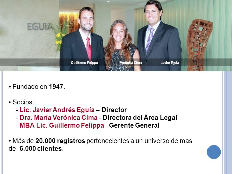 Fundado en 1947. Socios: - Lic. Javier Andrés Eguía – Director - Dra. María Verónica Cima - Directora del Área Legal - MBA Lic. Guillermo Felippa - Ge