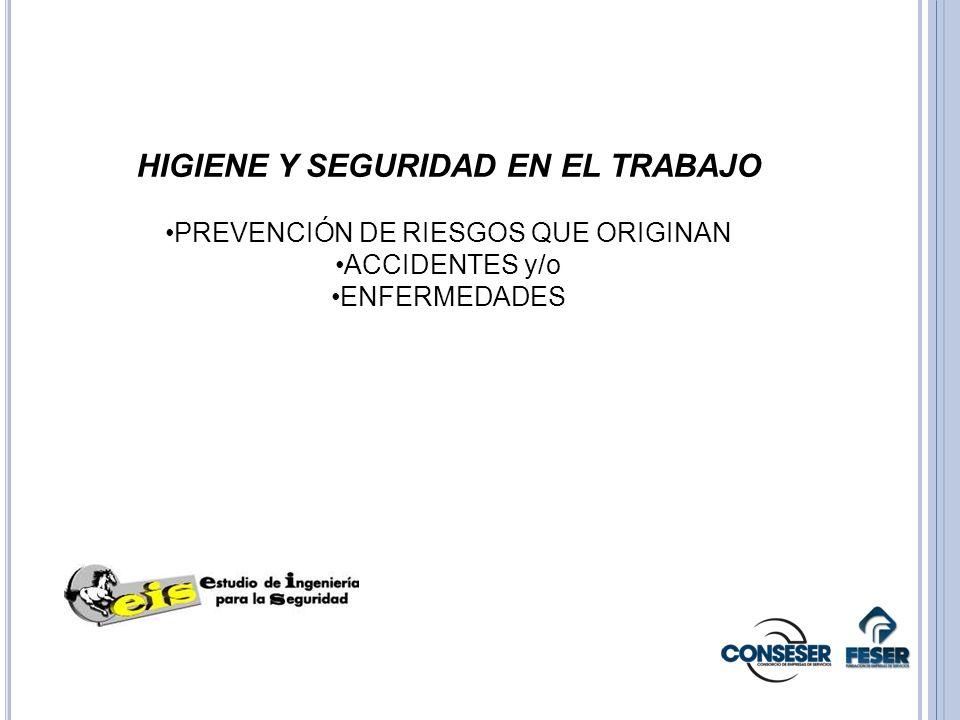 HIGIENE Y SEGURIDAD EN EL TRABAJO PREVENCIÓN DE RIESGOS QUE ORIGINAN ACCIDENTES y/o ENFERMEDADES