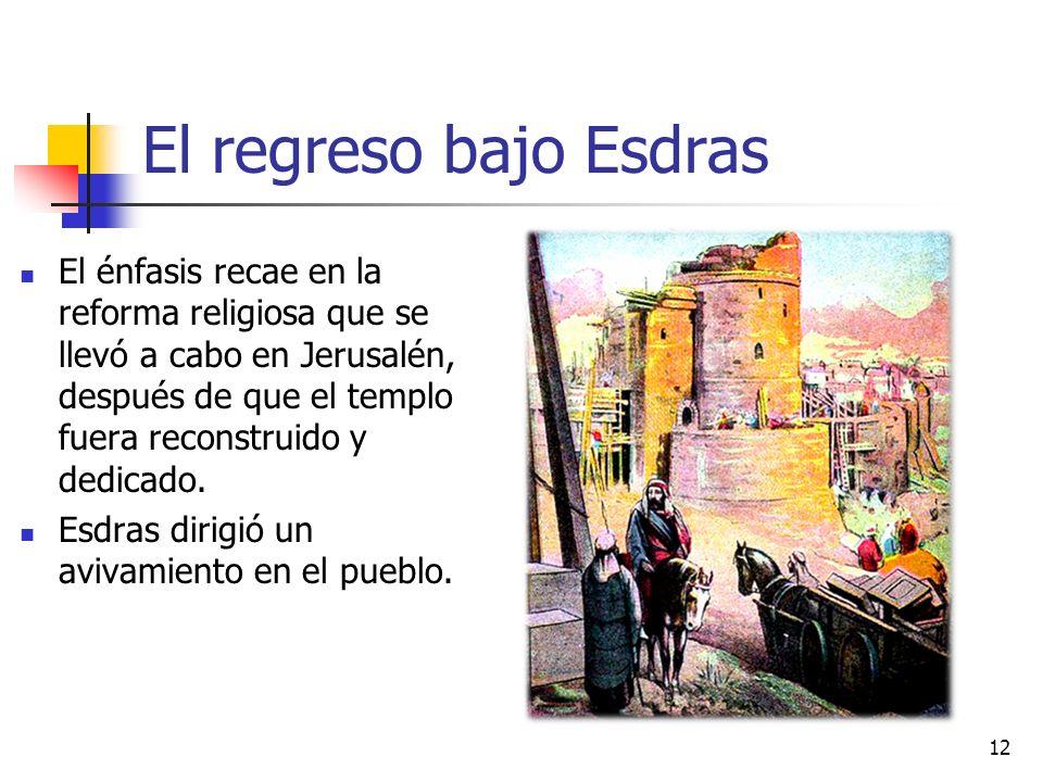 El regreso bajo Esdras El énfasis recae en la reforma religiosa que se llevó a cabo en Jerusalén, después de que el templo fuera reconstruido y dedica