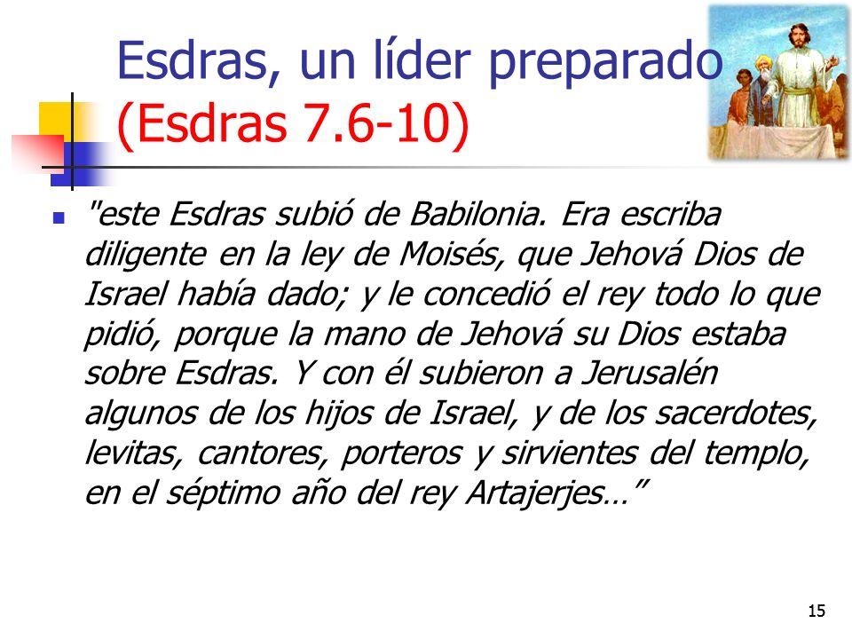 Esdras, un líder preparado (Esdras 7.6-10) 15 este Esdras subió de Babilonia.