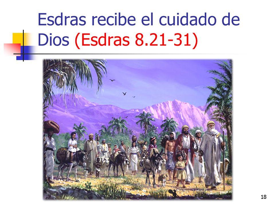 Esdras recibe el cuidado de Dios (Esdras 8.21-31) 18