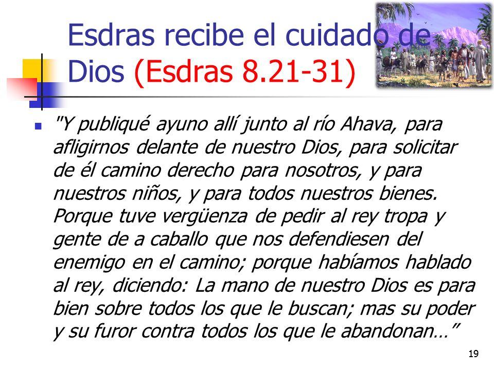 Esdras recibe el cuidado de Dios (Esdras 8.21-31) Y publiqué ayuno allí junto al río Ahava, para afligirnos delante de nuestro Dios, para solicitar de él camino derecho para nosotros, y para nuestros niños, y para todos nuestros bienes.