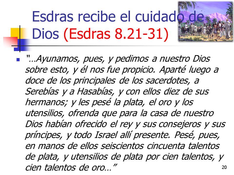 Esdras recibe el cuidado de Dios (Esdras 8.21-31) …Ayunamos, pues, y pedimos a nuestro Dios sobre esto, y él nos fue propicio. Aparté luego a doce de