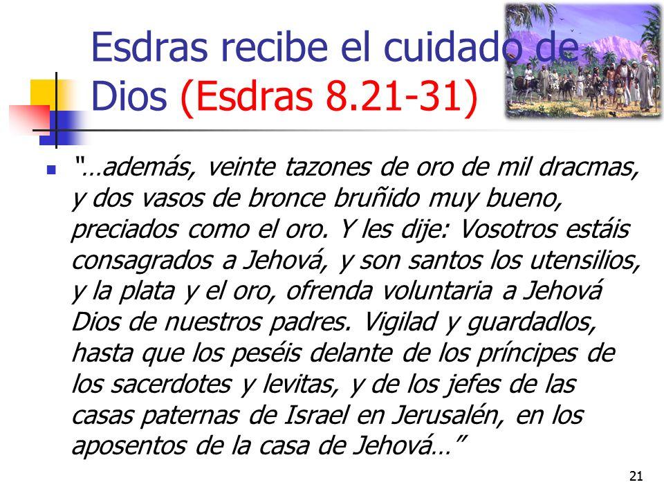 Esdras recibe el cuidado de Dios (Esdras 8.21-31) …además, veinte tazones de oro de mil dracmas, y dos vasos de bronce bruñido muy bueno, preciados co