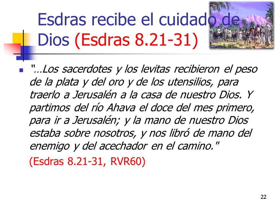 Esdras recibe el cuidado de Dios (Esdras 8.21-31) …Los sacerdotes y los levitas recibieron el peso de la plata y del oro y de los utensilios, para traerlo a Jerusalén a la casa de nuestro Dios.