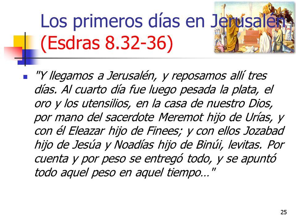 Los primeros días en Jerusalén (Esdras 8.32-36) Y llegamos a Jerusalén, y reposamos allí tres días.