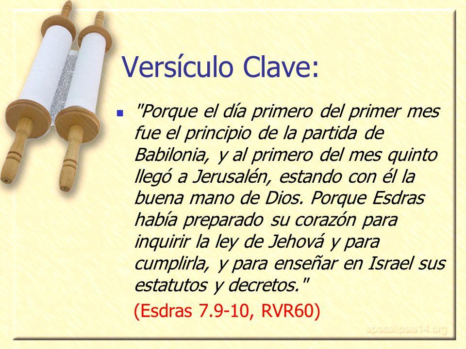 3 Versículo Clave: Porque el día primero del primer mes fue el principio de la partida de Babilonia, y al primero del mes quinto llegó a Jerusalén, estando con él la buena mano de Dios.