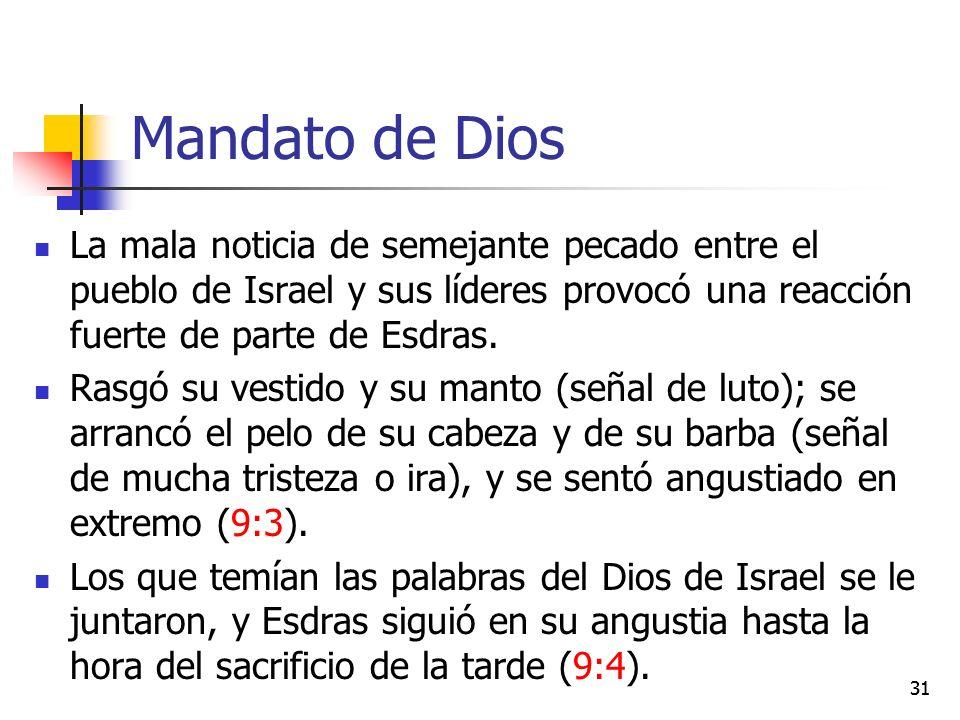 Mandato de Dios La mala noticia de semejante pecado entre el pueblo de Israel y sus líderes provocó una reacción fuerte de parte de Esdras. Rasgó su v