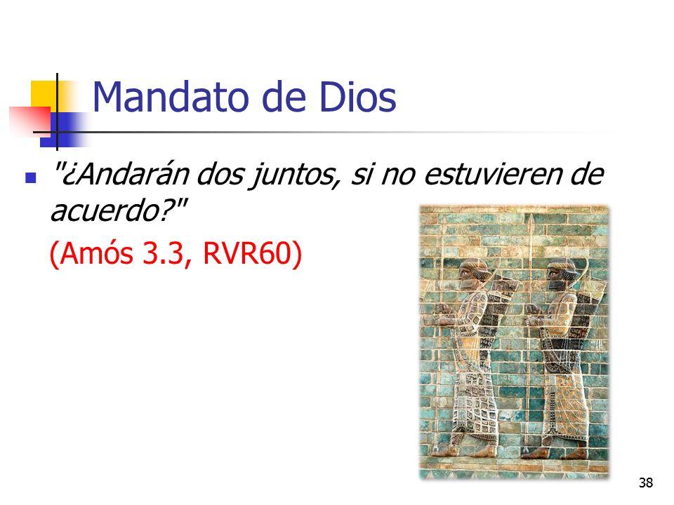 Mandato de Dios ¿Andarán dos juntos, si no estuvieren de acuerdo? (Amós 3.3, RVR60) 38