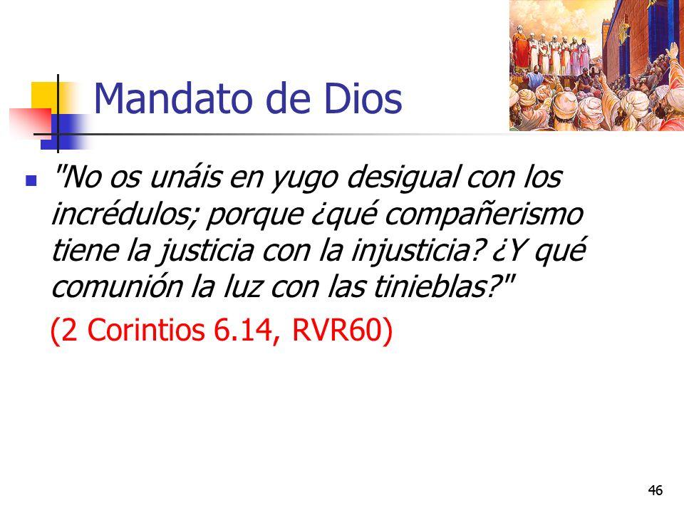 Mandato de Dios No os unáis en yugo desigual con los incrédulos; porque ¿qué compañerismo tiene la justicia con la injusticia.
