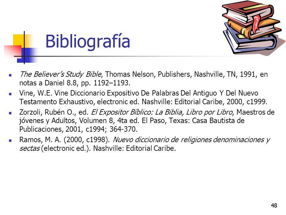 48 Bibliografía The Believers Study Bible, Thomas Nelson, Publishers, Nashville, TN, 1991, en notas a Daniel 8.8, pp. 1192–1193. Vine, W.E. Vine Dicci