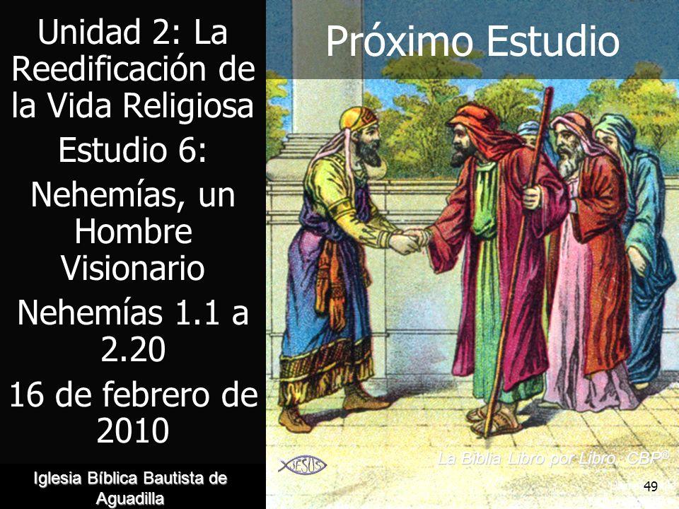 49 Próximo Estudio Unidad 2: La Reedificación de la Vida Religiosa Estudio 6: Nehemías, un Hombre Visionario Nehemías 1.1 a 2.20 16 de febrero de 2010