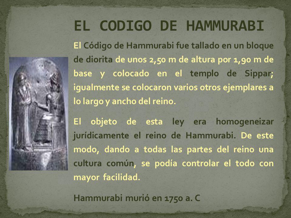 El Código de Hammurabi fue tallado en un bloque de diorita de unos 2,50 m de altura por 1,90 m de base y colocado en el templo de Sippar; igualmente s