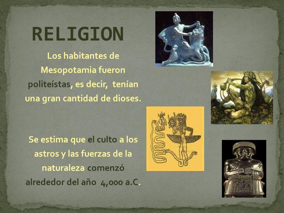 Los habitantes de Mesopotamia fueron politeístas, es decir, tenían una gran cantidad de dioses. Se estima que el culto a los astros y las fuerzas de l
