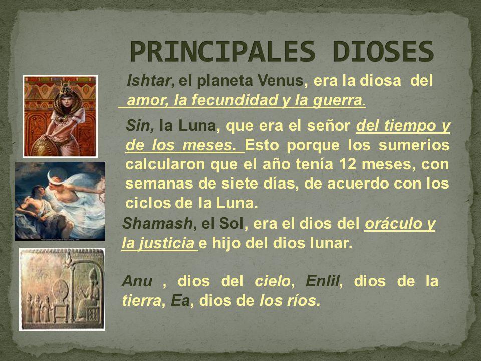Ishtar, el planeta Venus, era la diosa del amor, la fecundidad y la guerra. Sin, la Luna, que era el señor del tiempo y de los meses. Esto porque los