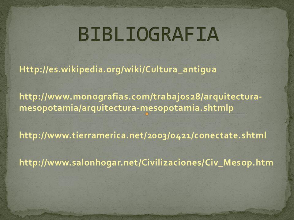 Http://es.wikipedia.org/wiki/Cultura_antigua http://www.monografias.com/trabajos28/arquitectura- mesopotamia/arquitectura-mesopotamia.shtmlp http://ww