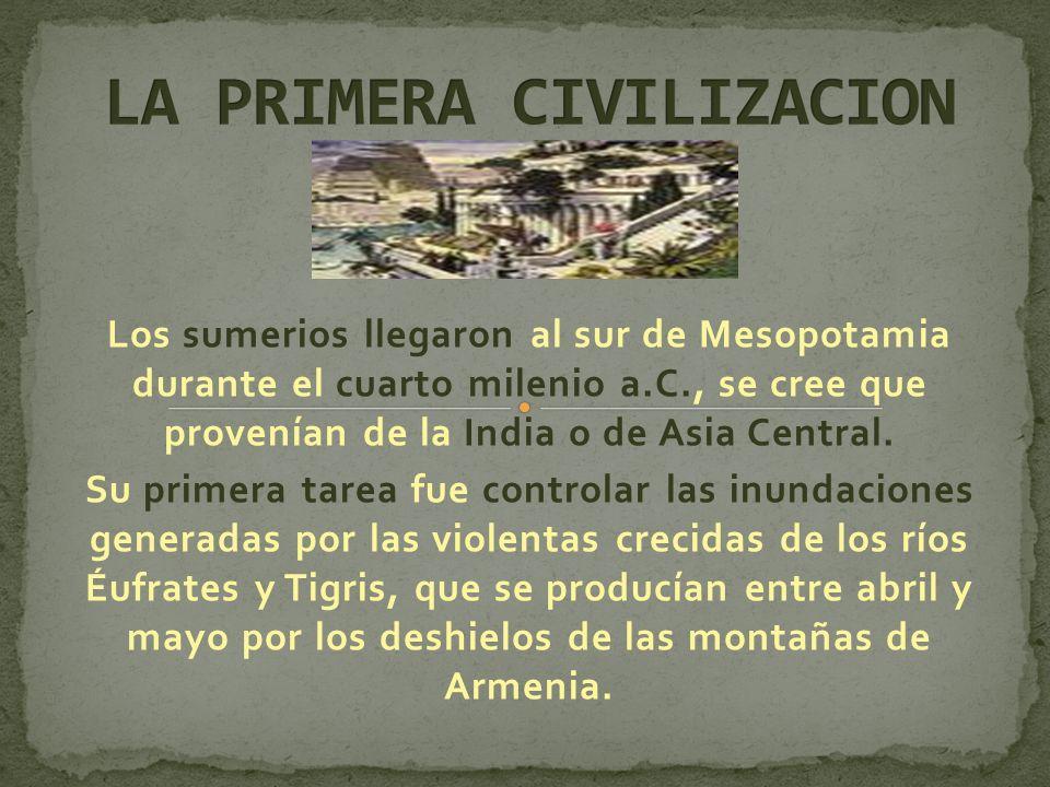 Los sumerios llegaron al sur de Mesopotamia durante el cuarto milenio a.C., se cree que provenían de la India o de Asia Central. Su primera tarea fue