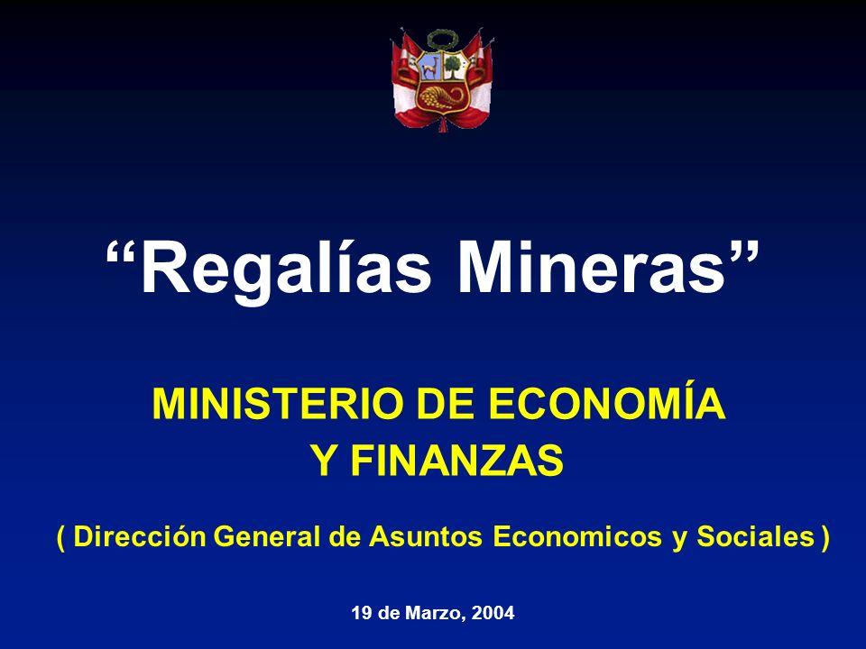 Regalías Mineras 19 de Marzo, 2004 ( Dirección General de Asuntos Economicos y Sociales ) MINISTERIO DE ECONOMÍA Y FINANZAS