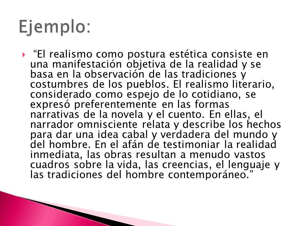 El realismo como postura estética consiste en una manifestación objetiva de la realidad y se basa en la observación de las tradiciones y costumbres de los pueblos.