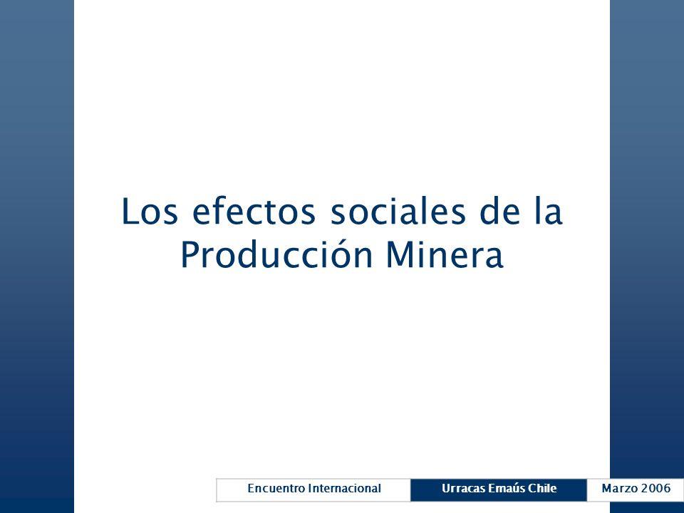 Encuentro InternacionalUrracas Emaús ChileMarzo 2006 Los efectos sociales de la Producción Minera