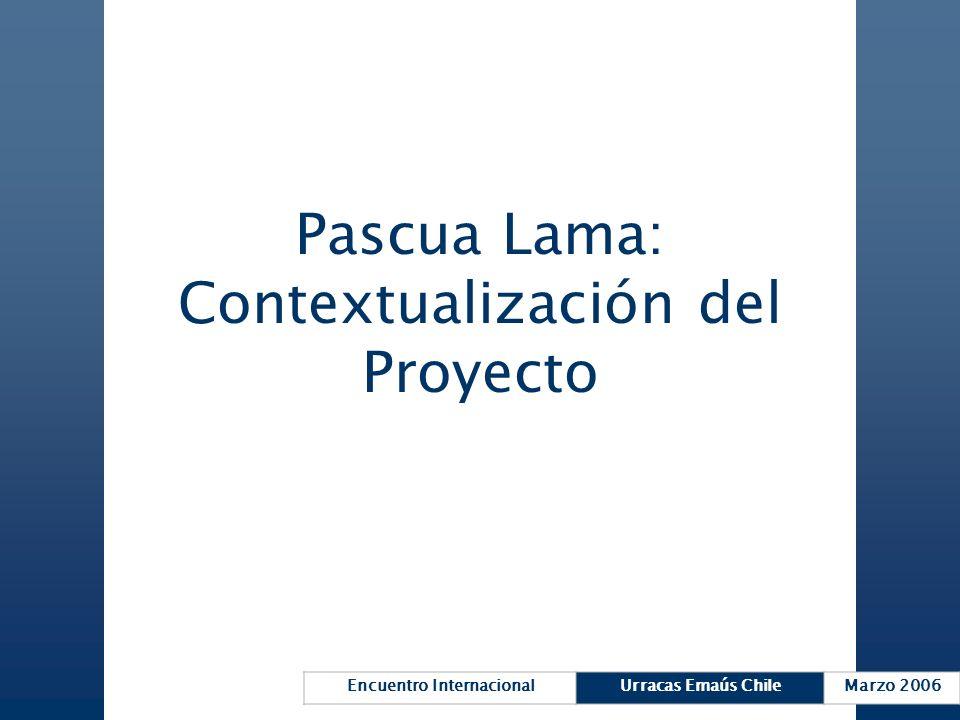 Encuentro InternacionalUrracas Emaús ChileMarzo 2006 Pascua Lama: Contextualización del Proyecto