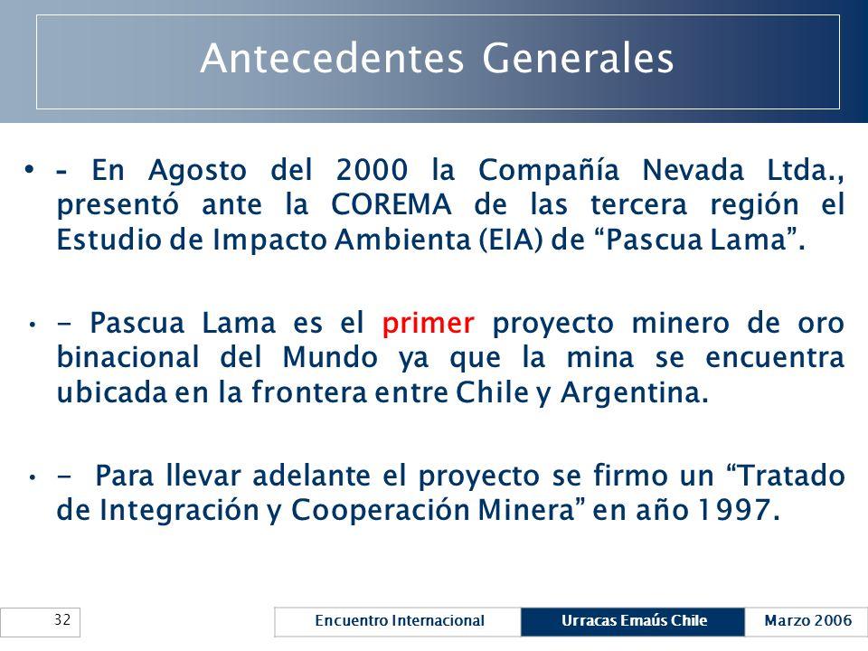 Encuentro InternacionalUrracas Emaús ChileMarzo 2006 32 Antecedentes Generales - En Agosto del 2000 la Compañía Nevada Ltda., presentó ante la COREMA