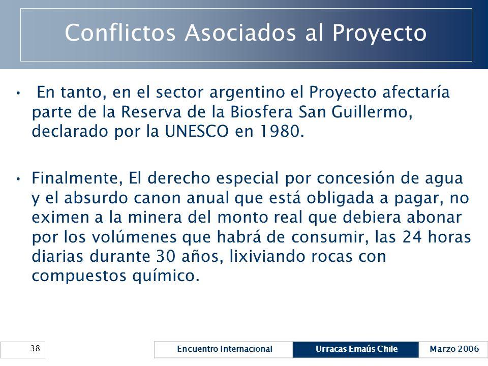 Encuentro InternacionalUrracas Emaús ChileMarzo 2006 38 Conflictos Asociados al Proyecto En tanto, en el sector argentino el Proyecto afectaría parte