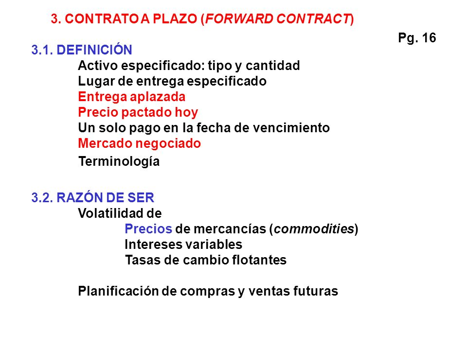 3.1. DEFINICIÓN Activo especificado: tipo y cantidad Lugar de entrega especificado Entrega aplazada Precio pactado hoy Un solo pago en la fecha de ven