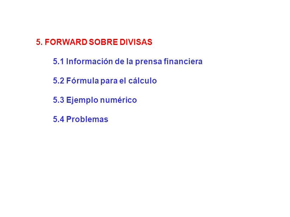 5. FORWARD SOBRE DIVISAS 5.1 Información de la prensa financiera 5.2 Fórmula para el cálculo 5.3 Ejemplo numérico 5.4 Problemas