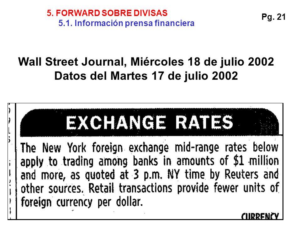 5. FORWARD SOBRE DIVISAS 5.1. Información prensa financiera Wall Street Journal, Miércoles 18 de julio 2002 Datos del Martes 17 de julio 2002 Pg. 21