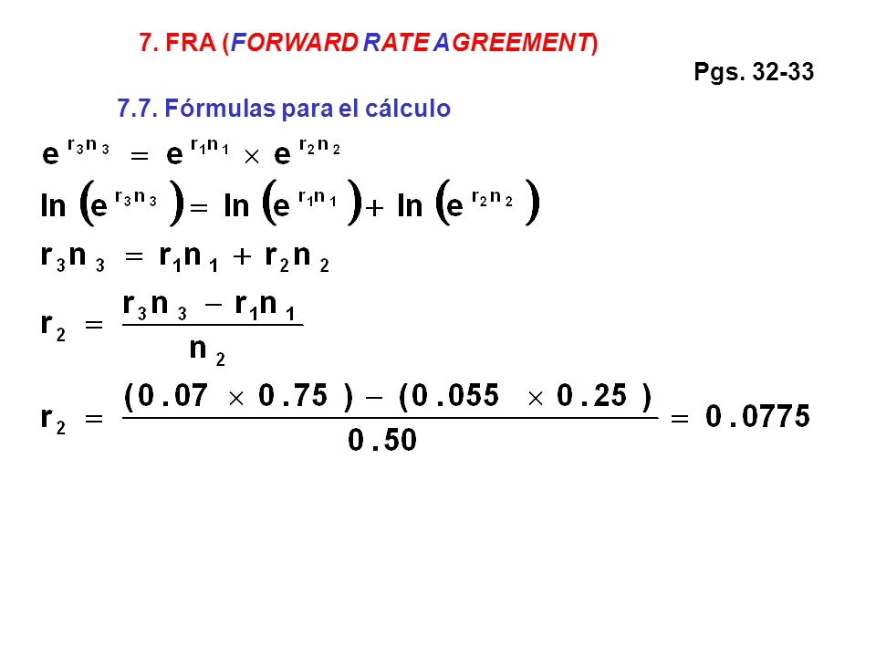 7. FRA (FORWARD RATE AGREEMENT) 7.7. Fórmulas para el cálculo Pgs. 32-33
