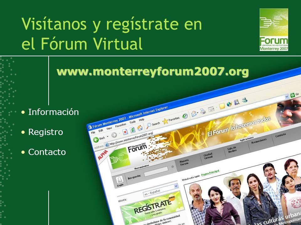 www.monterreyforum2007.org Visítanos y regístrate en el Fórum Virtual Información Registro Contacto
