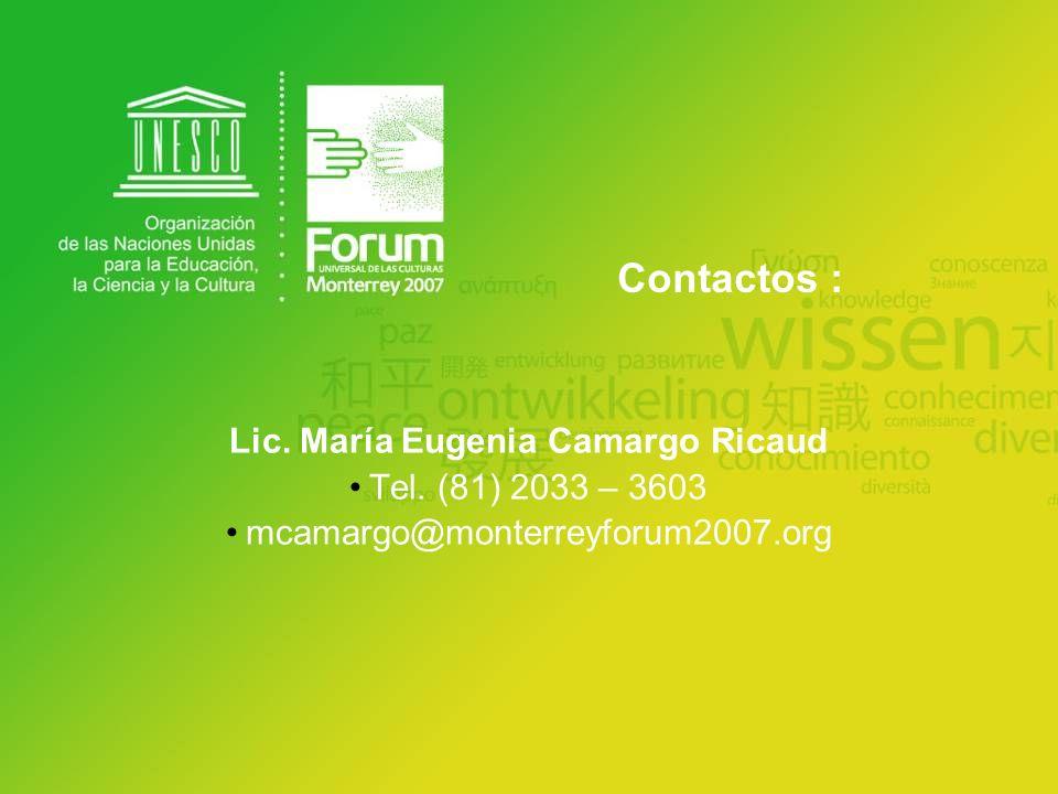 Lic. María Eugenia Camargo Ricaud Tel. (81) 2033 – 3603 mcamargo@monterreyforum2007.org Contactos :