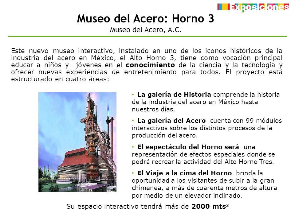 Museo del Acero: Horno 3 Museo del Acero, A.C. Este nuevo museo interactivo, instalado en uno de los iconos históricos de la industria del acero en Mé