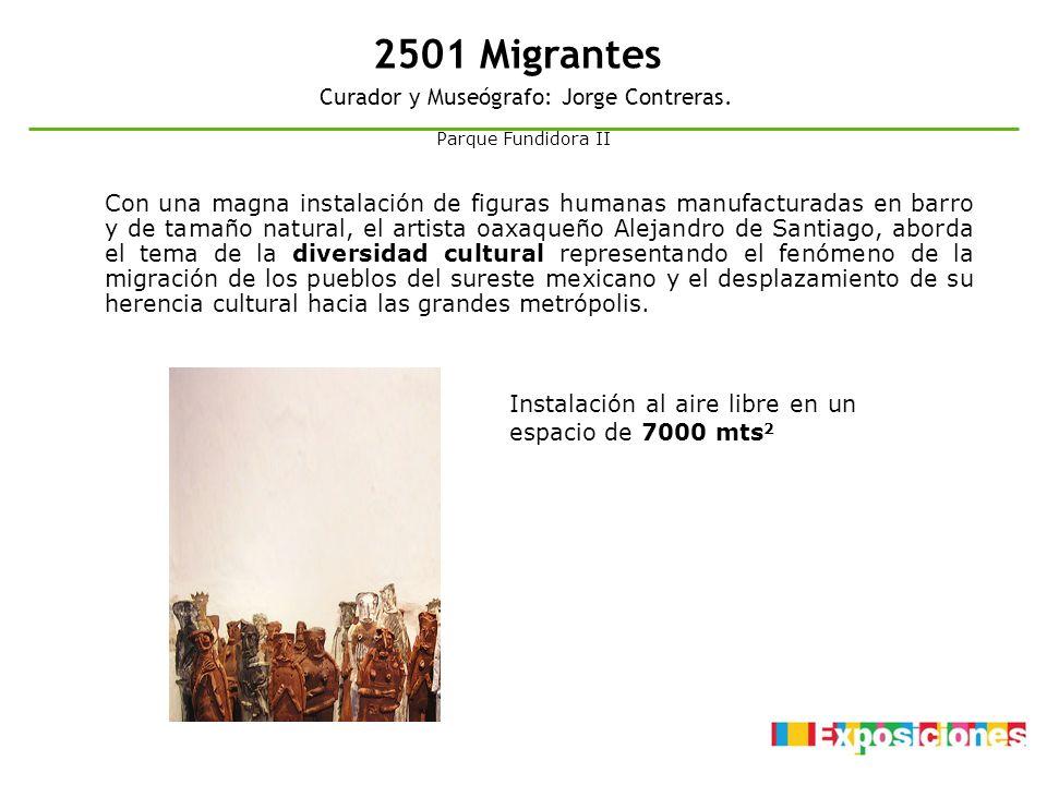 2501 Migrantes Curador y Museógrafo: Jorge Contreras. Con una magna instalación de figuras humanas manufacturadas en barro y de tamaño natural, el art