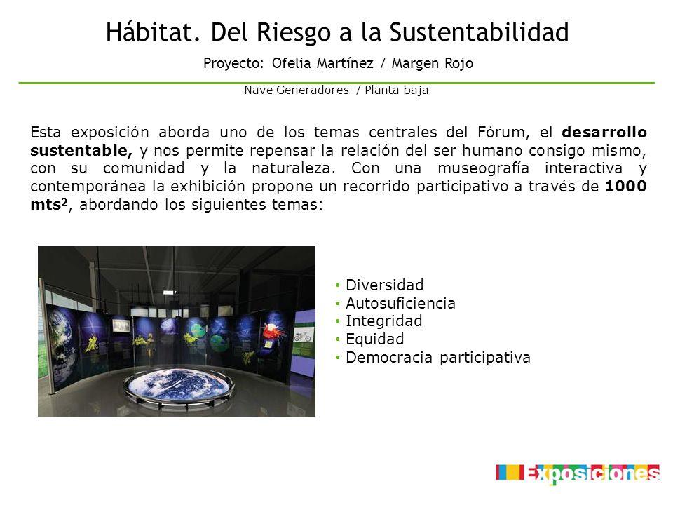 Hábitat. Del Riesgo a la Sustentabilidad Diversidad Autosuficiencia Integridad Equidad Democracia participativa Esta exposición aborda uno de los tema