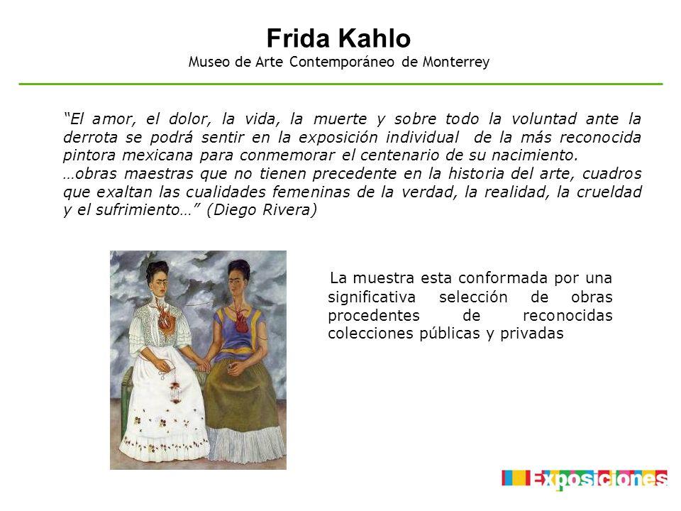 Frida Kahlo El amor, el dolor, la vida, la muerte y sobre todo la voluntad ante la derrota se podrá sentir en la exposición individual de la más recon
