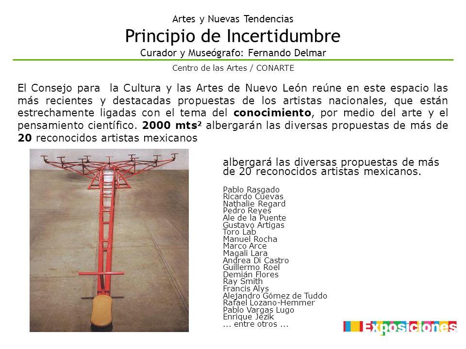 Artes y Nuevas Tendencias Principio de Incertidumbre Curador y Museógrafo: Fernando Delmar albergará las diversas propuestas de más de 20 reconocidos