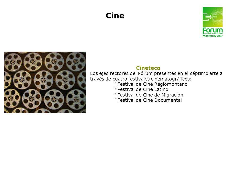 Cineteca Los ejes rectores del Fórum presentes en el séptimo arte a través de cuatro festivales cinematográficos: ° Festival de Cine Regiomontano ° Fe