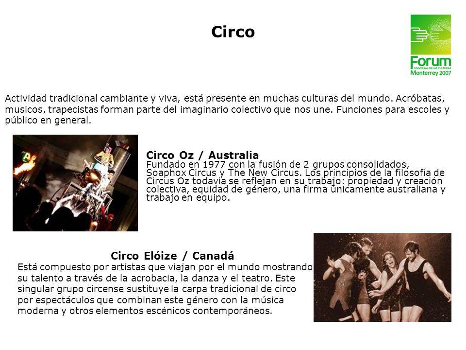 Circo Circo Elóize / Canadá Está compuesto por artistas que viajan por el mundo mostrando su talento a través de la acrobacia, la danza y el teatro. E